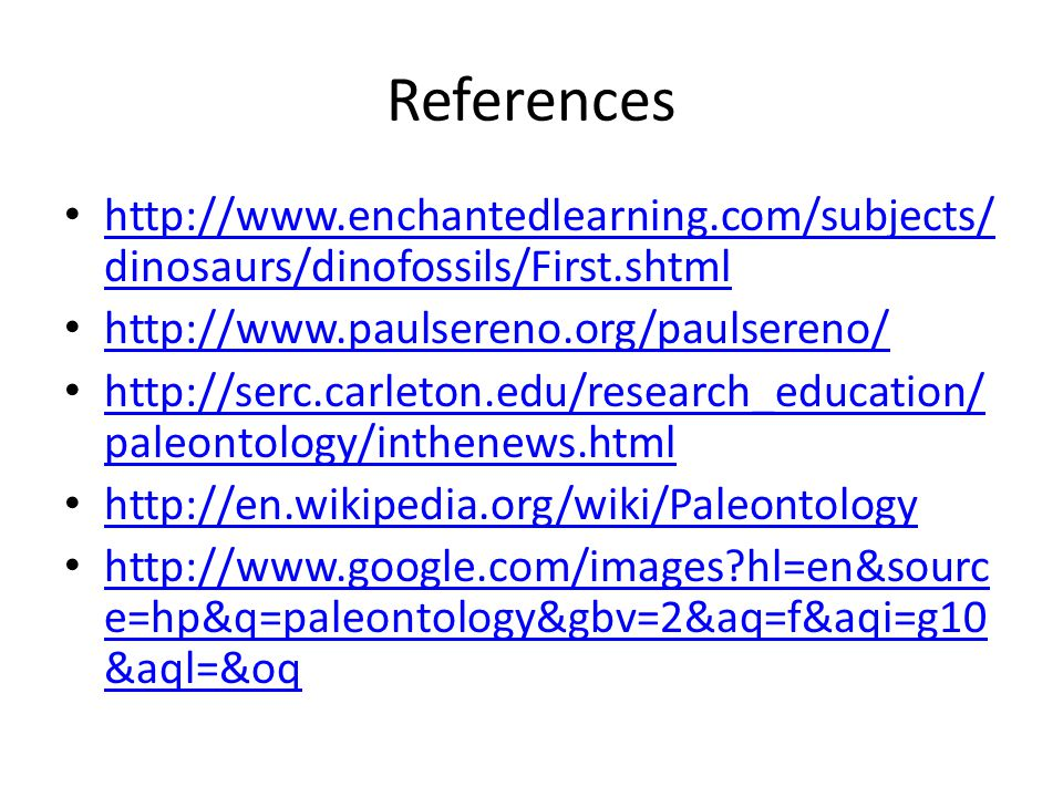 References http://www.enchantedlearning.com/subjects/ dinosaurs/dinofossils/First.shtml http://www.enchantedlearning.com/subjects/ dinosaurs/dinofossi