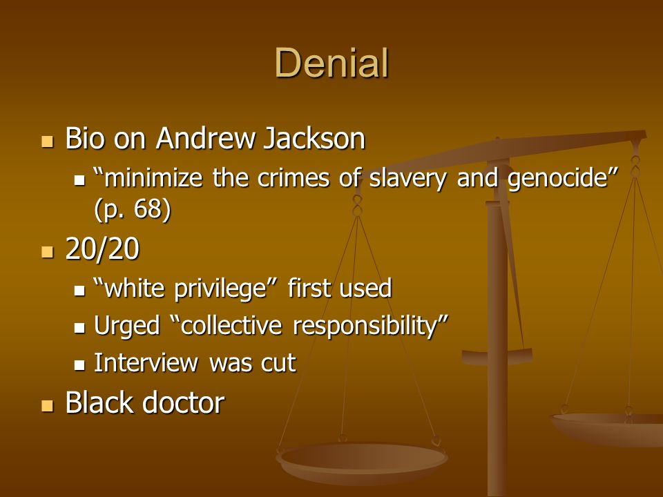 Denial Bio on Andrew Jackson Bio on Andrew Jackson minimize the crimes of slavery and genocide (p.
