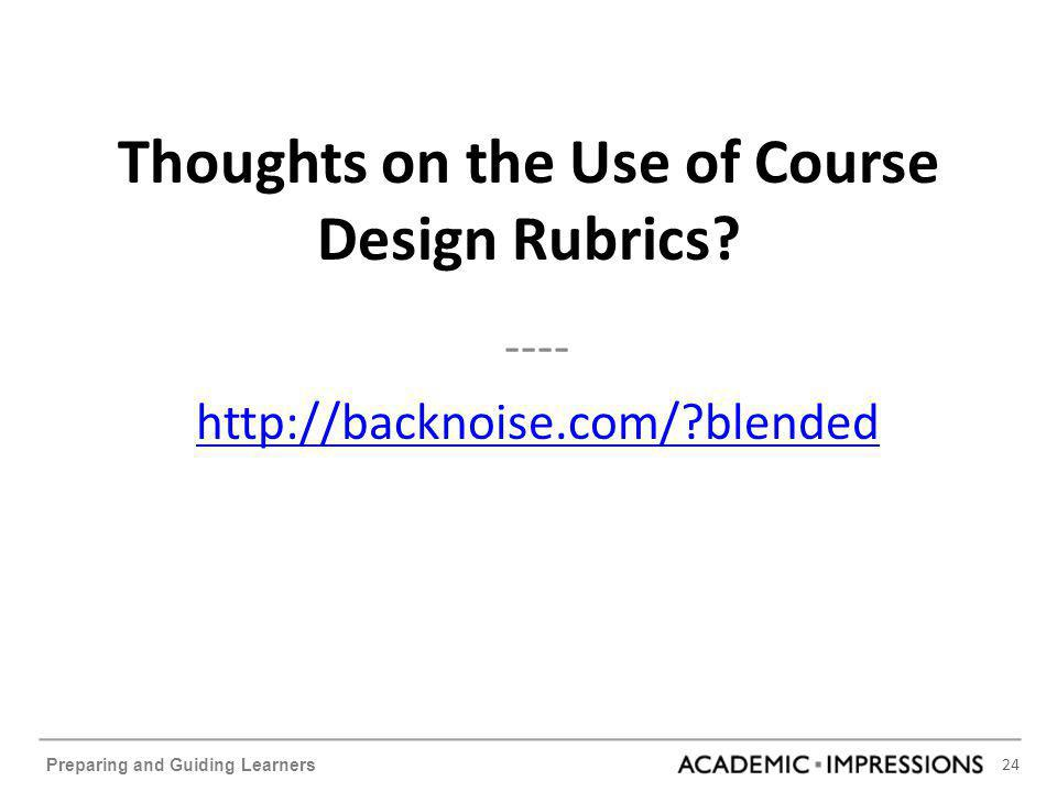 24 Preparing and Guiding Learners Thoughts on the Use of Course Design Rubrics.
