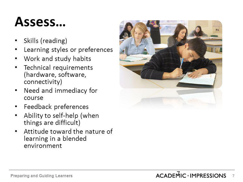 7 Preparing and Guiding Learners Assess… Skills (reading) Learning styles or preferences Work and study habits Technical requirements (hardware, softw