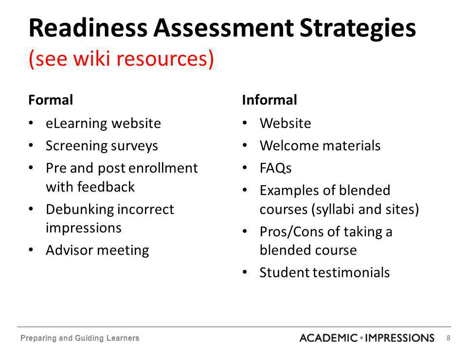 8 Preparing and Guiding Learners Readiness Assessment Strategies (see wiki resources) Formal eLearning website Screening surveys Pre and post enrollme