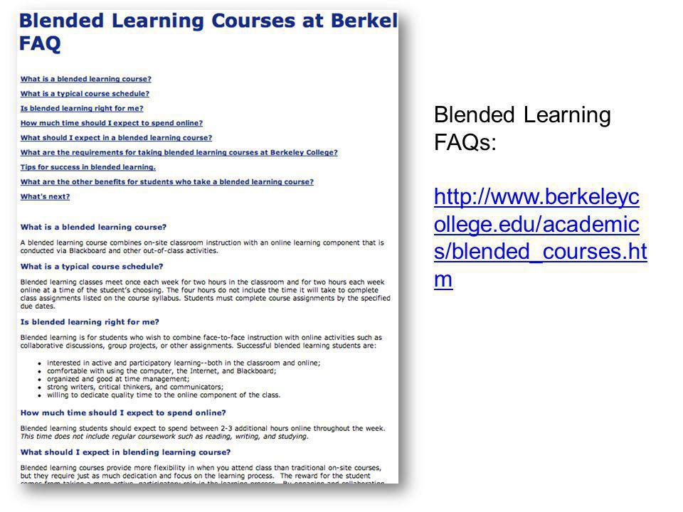 Blended Learning FAQs: http://www.berkeleyc ollege.edu/academic s/blended_courses.ht m