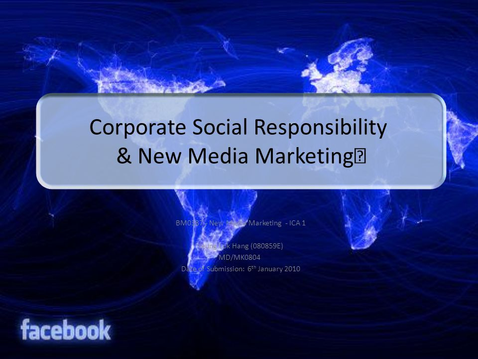Corporate Social Responsibility & New Media Marketing  BM0387 - New Media Marketing - ICA 1 Yeung Lok Hang (080859E) MD/MK0804 Date of Submission: 6