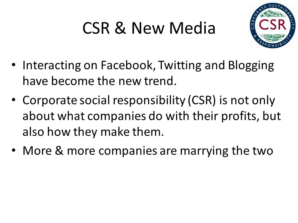 CSR & New Media Interacting on Facebook, Twitting and Blogging have become the new trend.