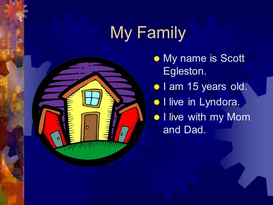 My Family  My name is Scott Egleston.  I am 15 years old.