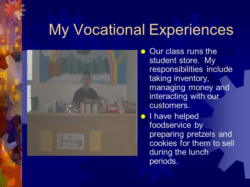 My Vocational Experiences  Our class runs the student store.