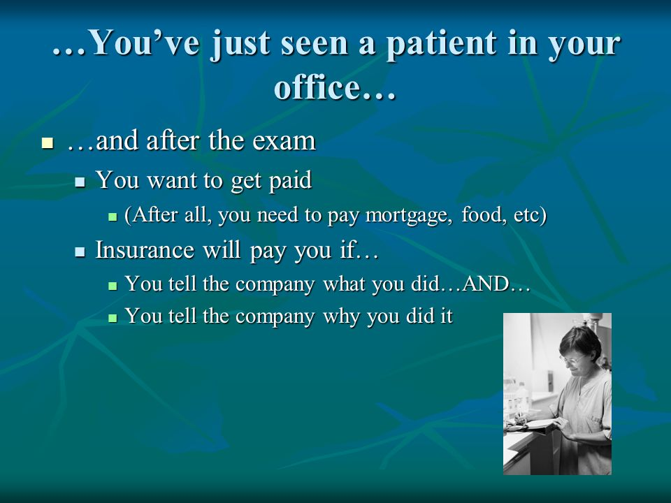 …You've just seen a patient in your office… …and after the exam …and after the exam You want to get paid You want to get paid (After all, you need to