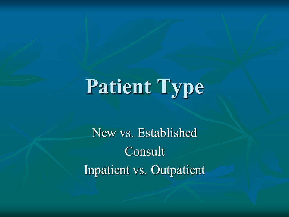 Patient Type New vs. Established Consult Inpatient vs. Outpatient