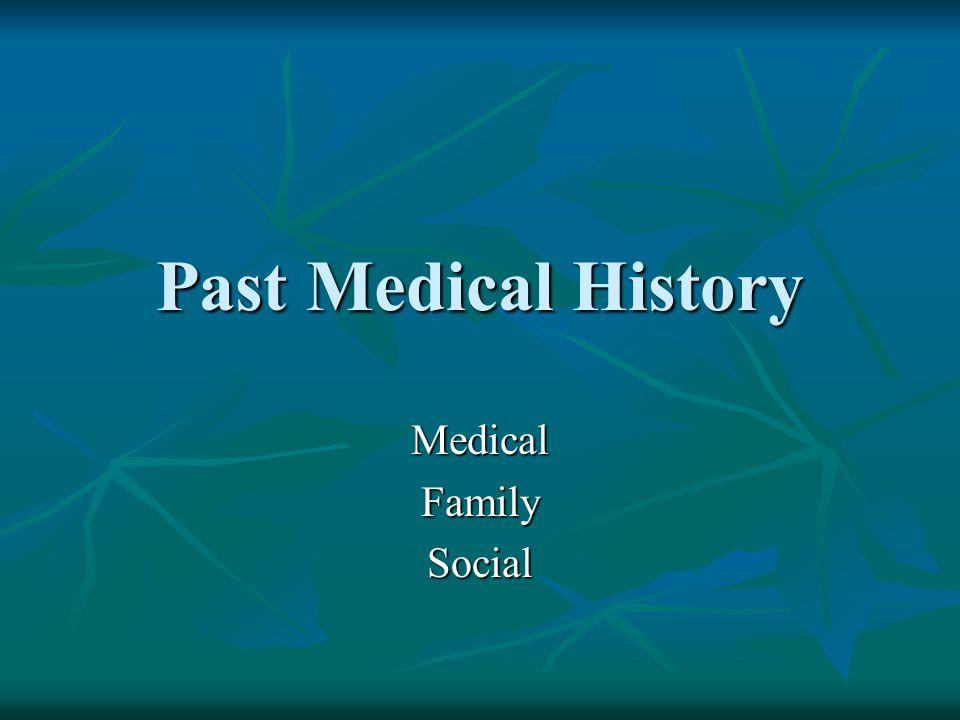 Past Medical History MedicalFamilySocial