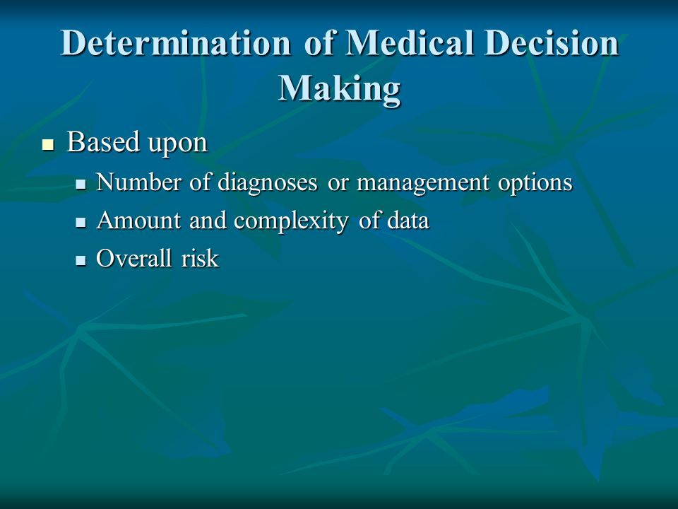 Determination of Medical Decision Making Based upon Based upon Number of diagnoses or management options Number of diagnoses or management options Amo