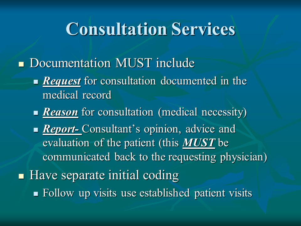 Consultation Services Documentation MUST include Documentation MUST include Request for consultation documented in the medical record Request for cons