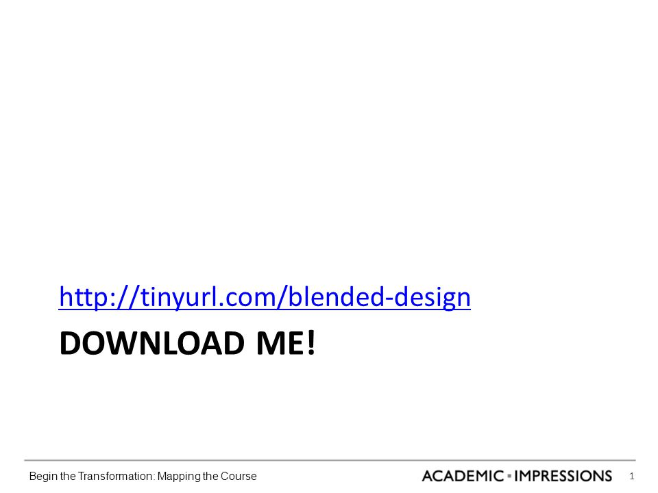 1 Begin the Transformation: Mapping the Course DOWNLOAD ME! http://tinyurl.com/blended-design