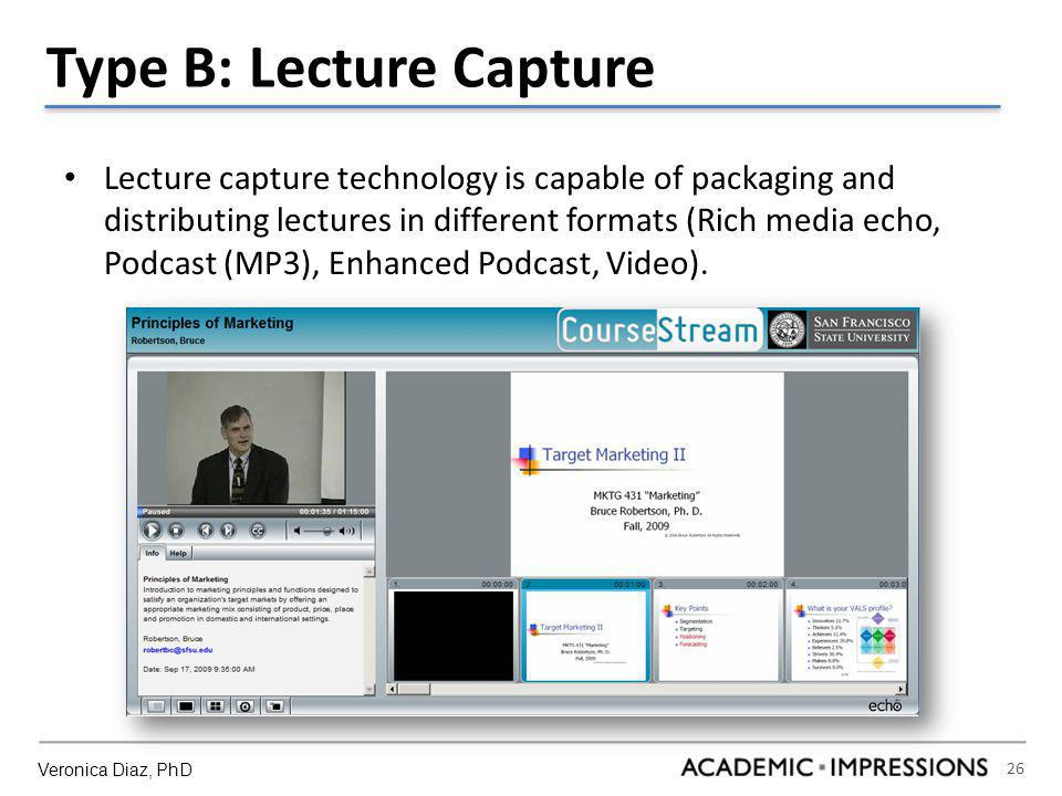 26 Type B: Lecture Capture Lecture capture technology is capable of packaging and distributing lectures in different formats (Rich media echo, Podcast (MP3), Enhanced Podcast, Video).