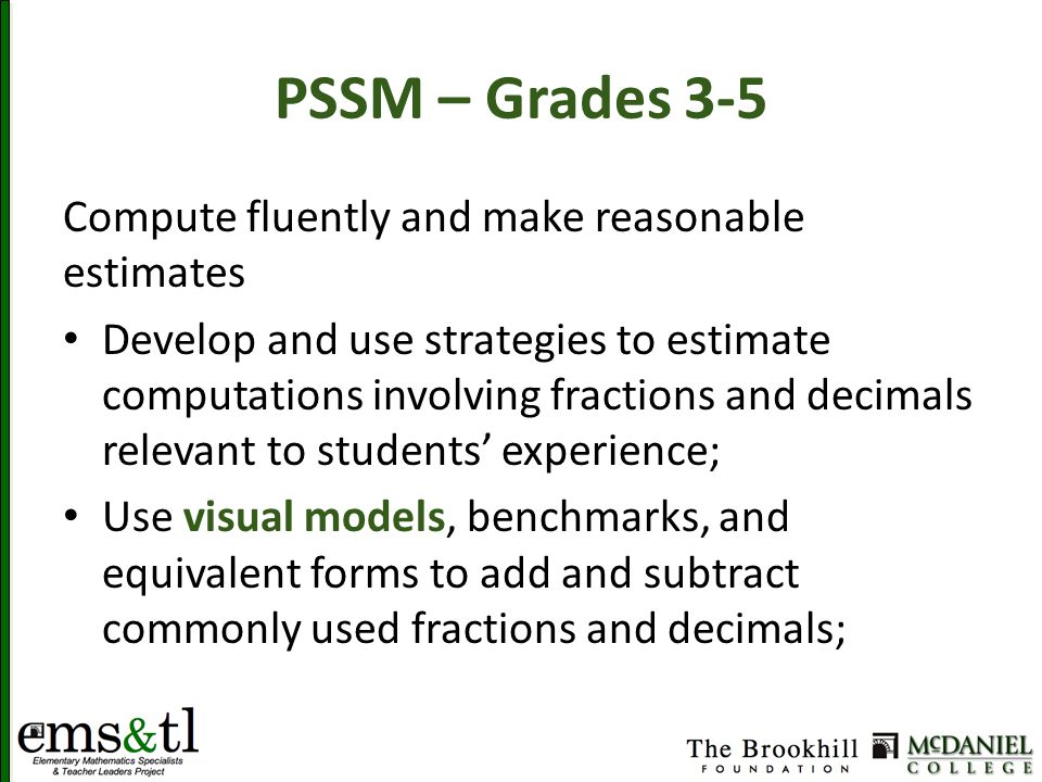PSSM – Grades 3-5 Compute fluently and make reasonable estimates Develop and use strategies to estimate computations involving fractions and decimals
