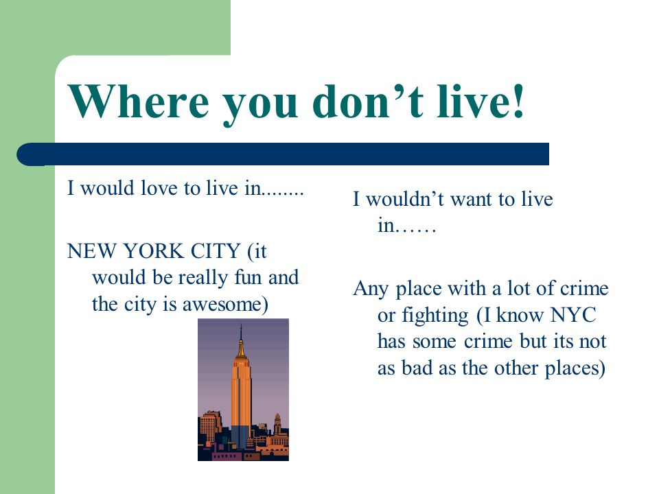 Where you don't live. I would love to live in........
