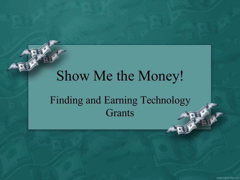 Show Me the Money! Finding and Earning Technology Grants