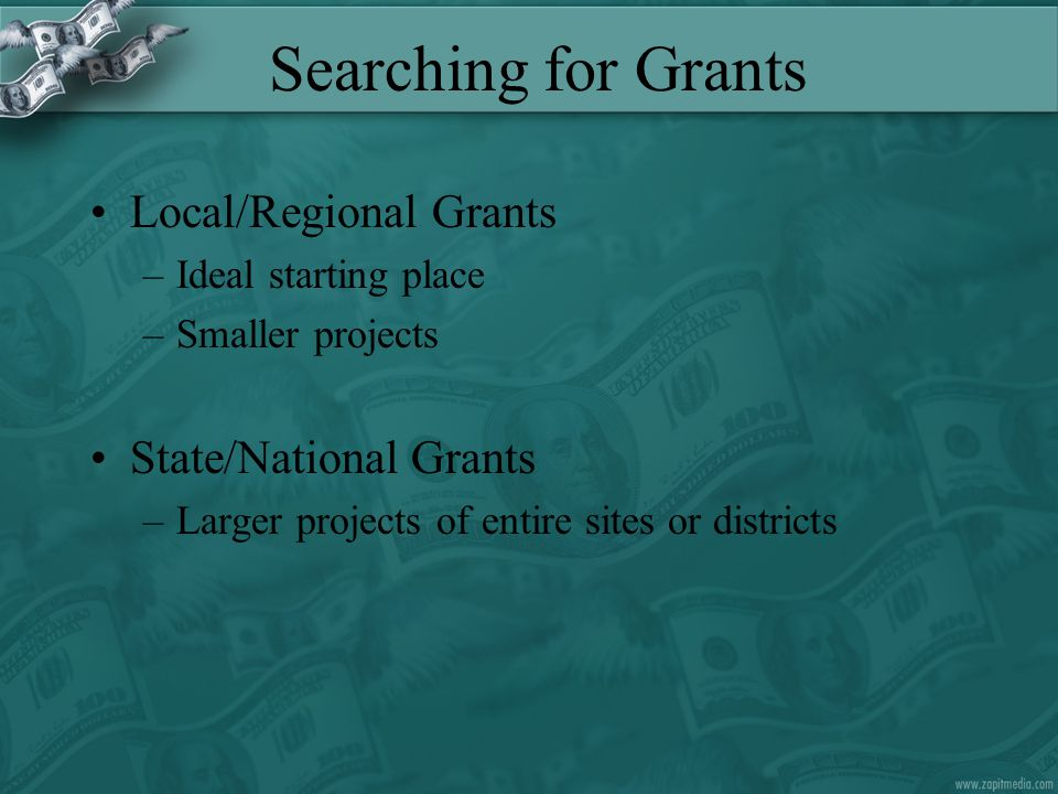 Searching for Grants Local/Regional Grants –Ideal starting place –Smaller projects State/National Grants –Larger projects of entire sites or districts