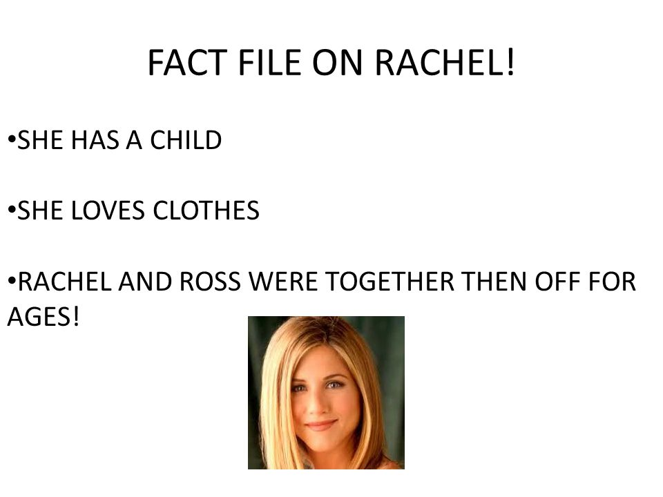 FACT FILE ON ROSS! HE IS A PALIENTOLIGEST HE HAS 2 KIDS, THEY HAVE DIFFERENT PARENTS HIS PARENTS THINK HE IS A BETTER CHILD THAN MONICA! (THEY ARE BRO