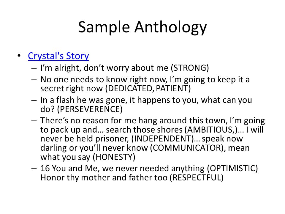 Sample Anthology Crystal s Story – I'm alright, don't worry about me (STRONG) – No one needs to know right now, I'm going to keep it a secret right now (DEDICATED, PATIENT) – In a flash he was gone, it happens to you, what can you do.