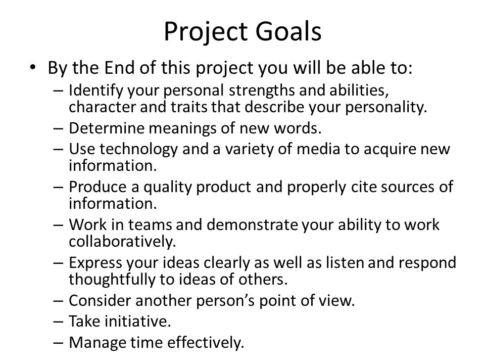 Project Goals By the End of this project you will be able to: – Identify your personal strengths and abilities, character and traits that describe your personality.