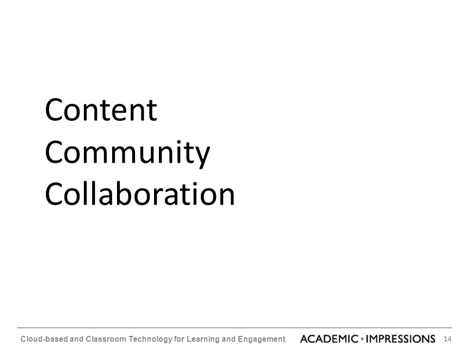 14 Cloud-based and Classroom Technology for Learning and Engagement Content Community Collaboration