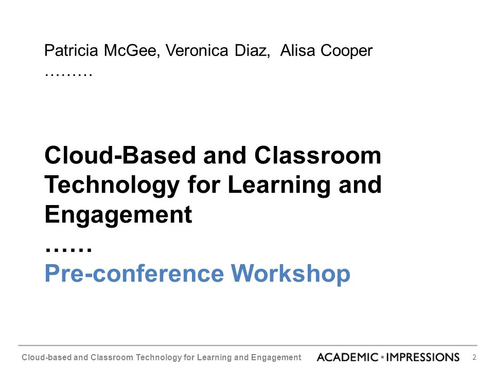 2 Cloud-based and Classroom Technology for Learning and Engagement Cloud-Based and Classroom Technology for Learning and Engagement …… Pre-conference