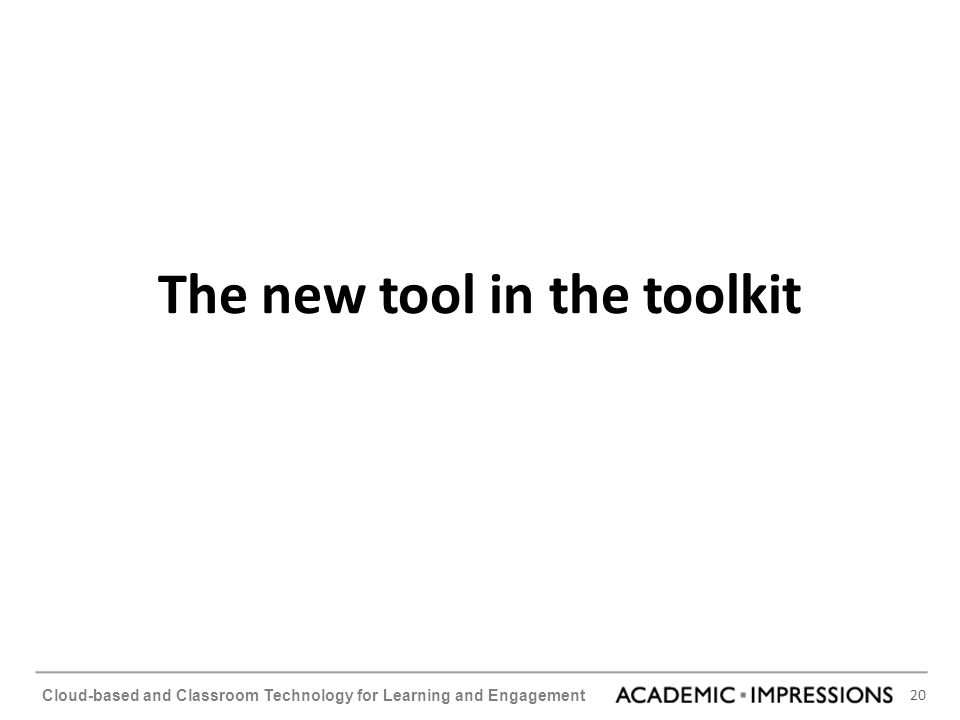 20 Cloud-based and Classroom Technology for Learning and Engagement The new tool in the toolkit