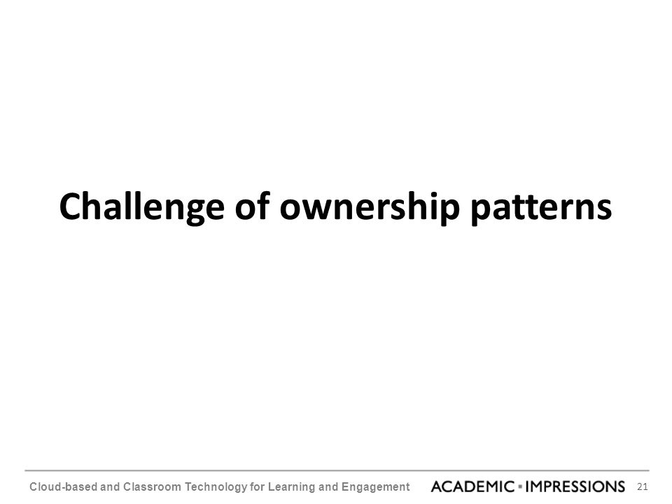 21 Cloud-based and Classroom Technology for Learning and Engagement Challenge of ownership patterns