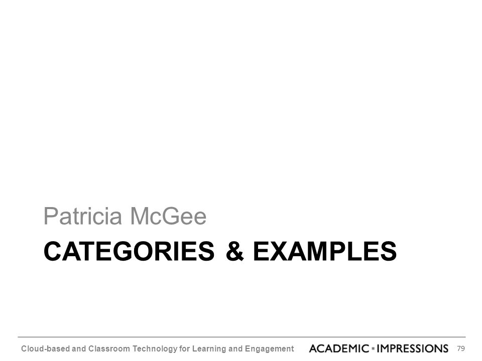 79 Cloud-based and Classroom Technology for Learning and Engagement CATEGORIES & EXAMPLES Patricia McGee