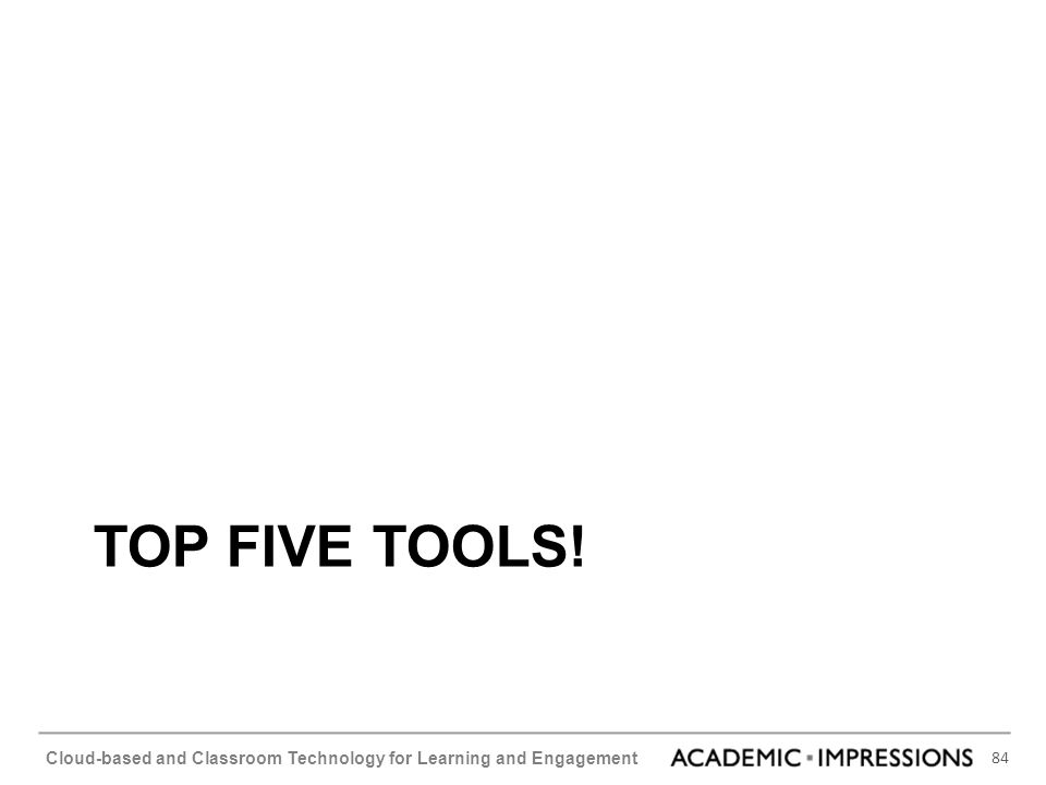 84 Cloud-based and Classroom Technology for Learning and Engagement TOP FIVE TOOLS!