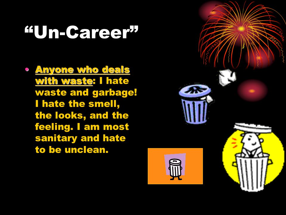 """""""Un-Career"""" Anyone who deals with wasteAnyone who deals with waste: I hate waste and garbage! I hate the smell, the looks, and the feeling. I am most"""