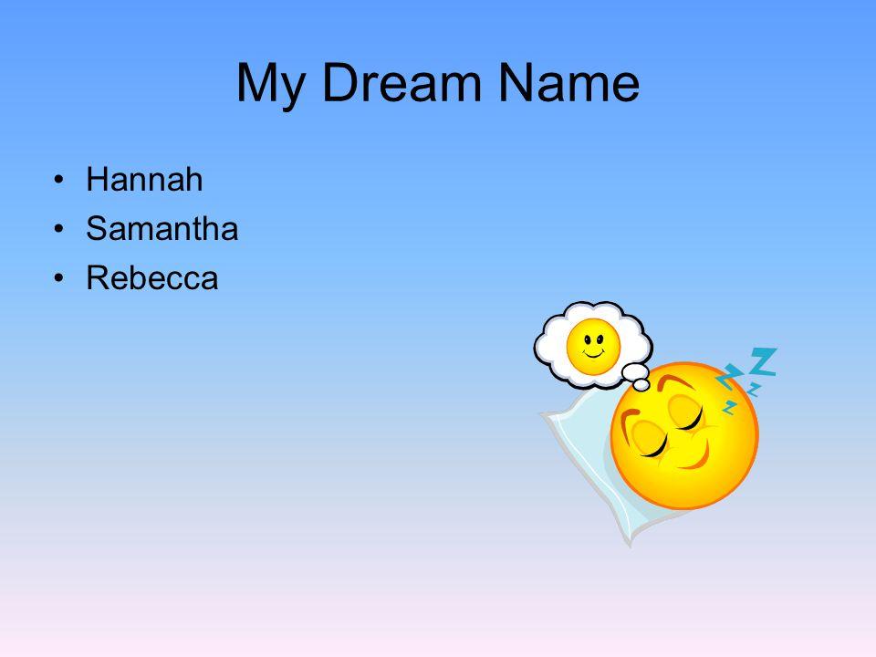 My Dream Name Hannah Samantha Rebecca