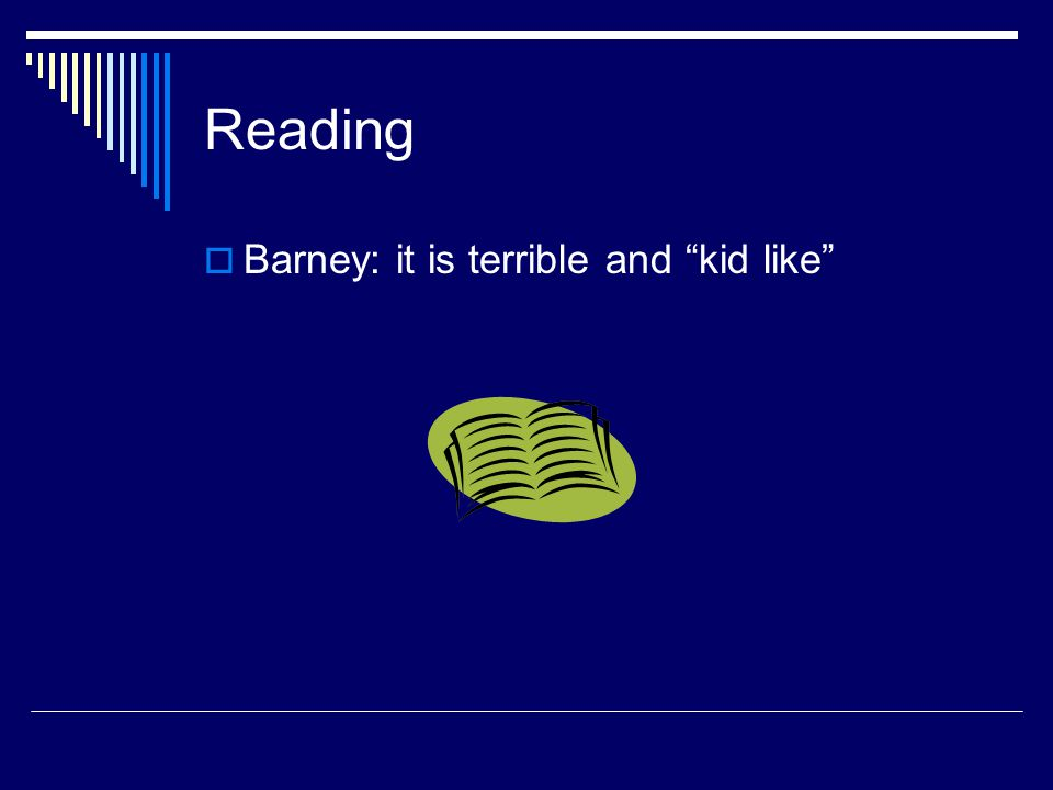 Reading  Barney: it is terrible and kid like