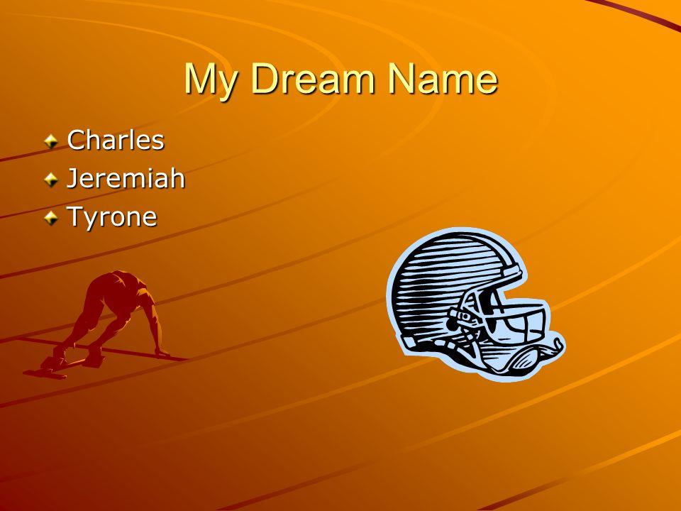 My Dream Name CharlesJeremiahTyrone