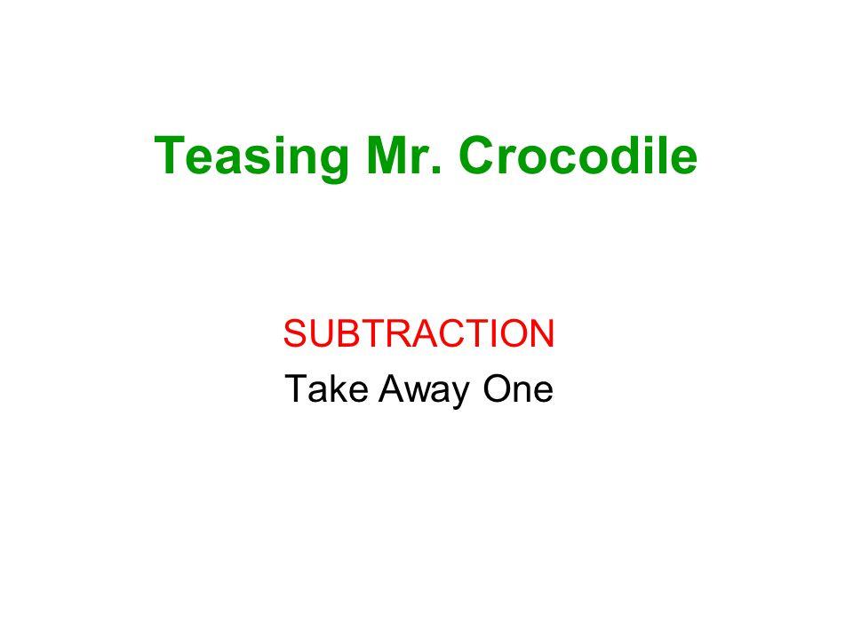 Teasing Mr. Crocodile SUBTRACTION Take Away One