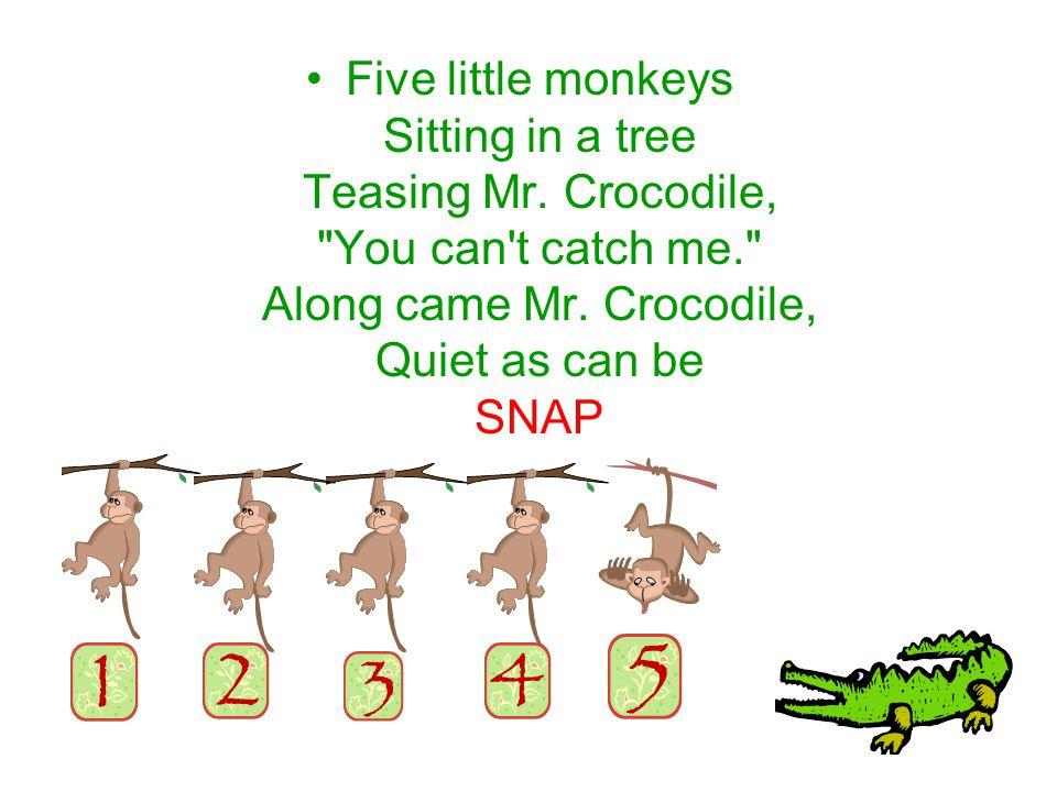 Five little monkeys Sitting in a tree Teasing Mr. Crocodile,