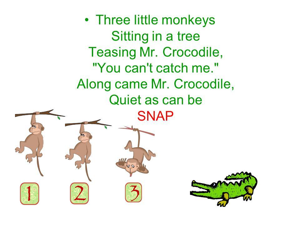 Three little monkeys Sitting in a tree Teasing Mr. Crocodile,