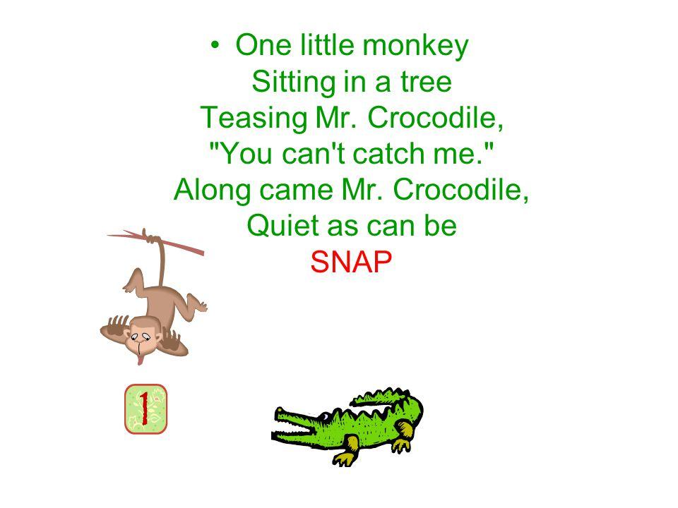 One little monkey Sitting in a tree Teasing Mr. Crocodile,