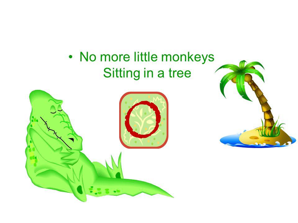No more little monkeys Sitting in a tree
