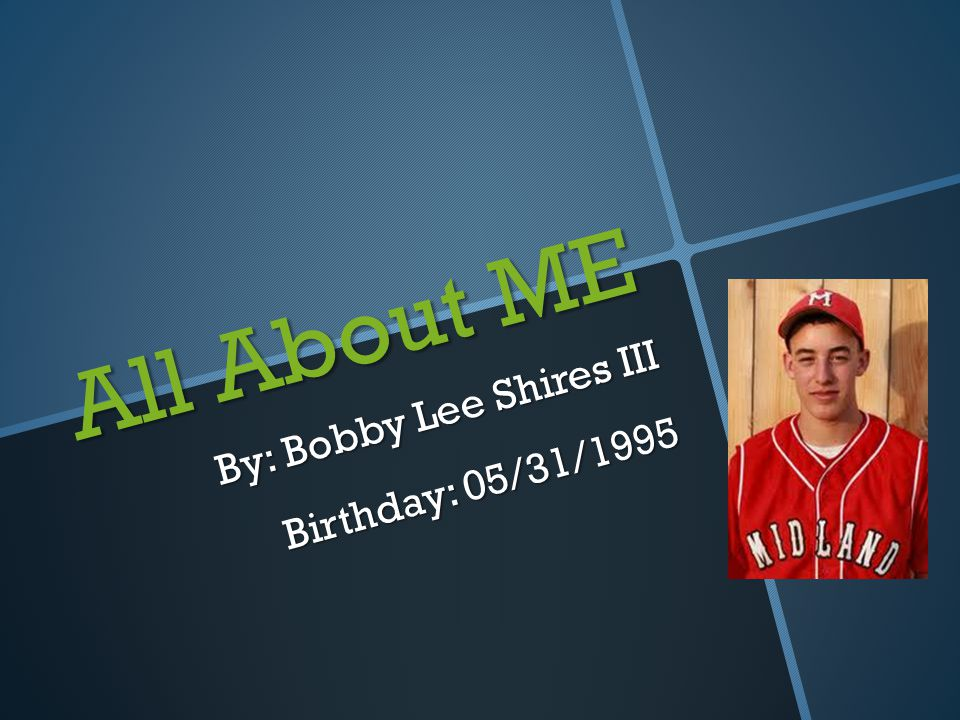 All About ME By: Bobby Lee Shires III Birthday: 05/31/1995