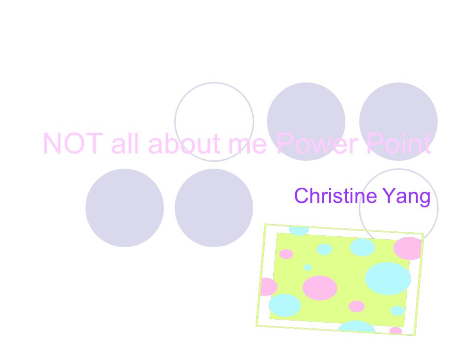 NOT all about me Power Point Christine Yang