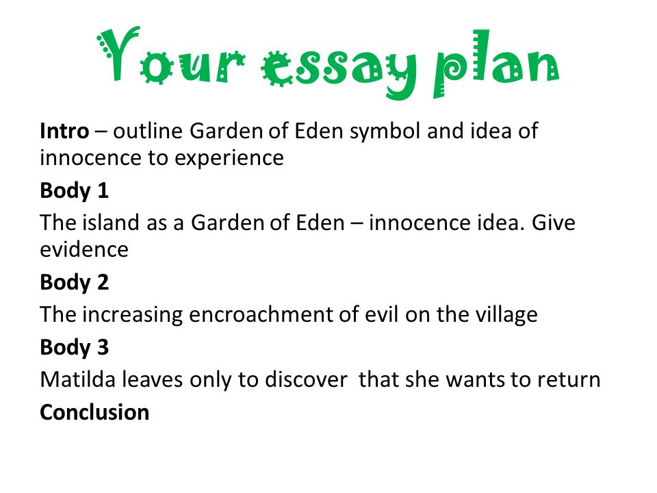 Your essay plan Intro – outline Garden of Eden symbol and idea of innocence to experience Body 1 The island as a Garden of Eden – innocence idea.