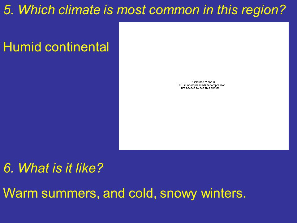 5.Which climate is most common in this region. Humid continental 6.