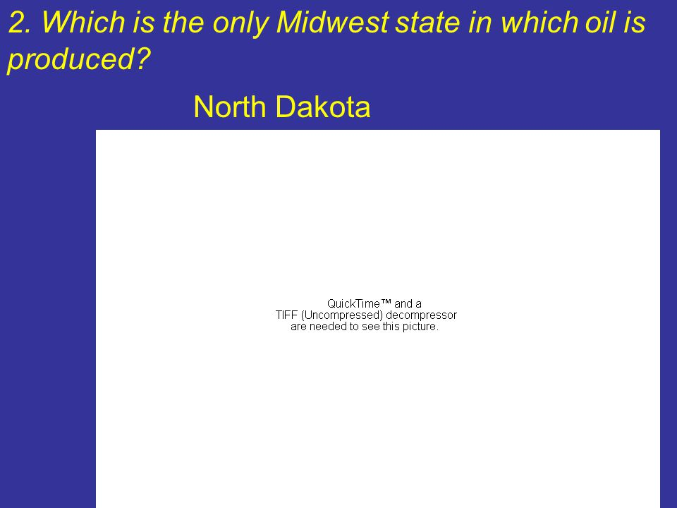 2. Which is the only Midwest state in which oil is produced? North Dakota