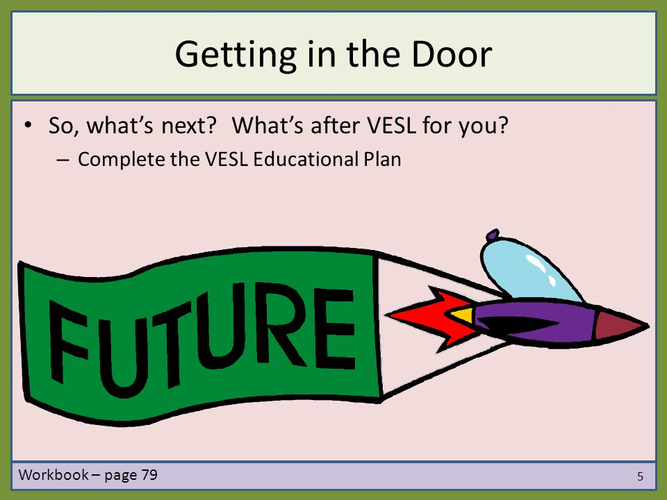 Getting in the Door So, what's next. What's after VESL for you.