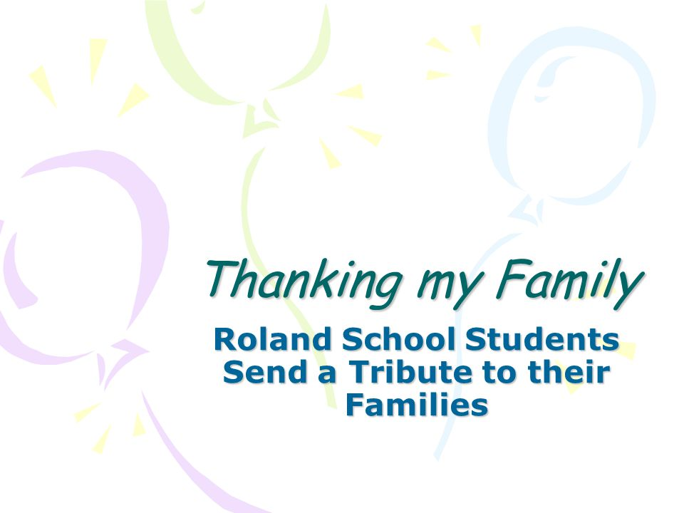 Thanking my Family Roland School Students Send a Tribute to their Families