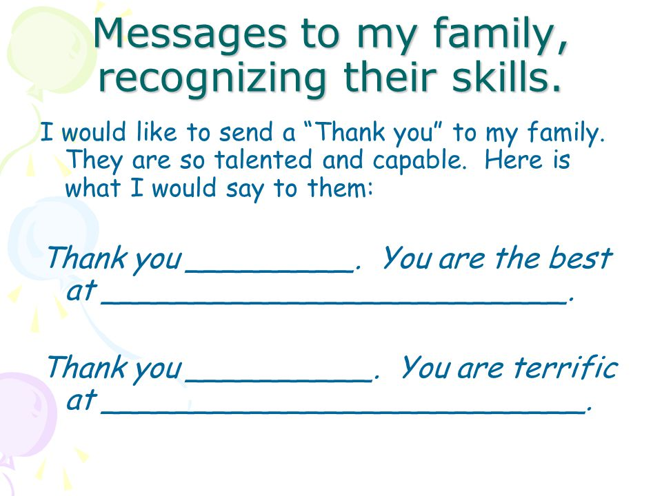 Messages to my family, recognizing their skills. I would like to send a Thank you to my family.