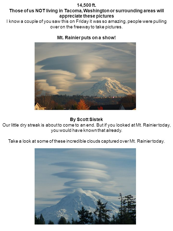 Those are called lenticular clouds They re caused when the air flow is just right so when it flows over Mt.