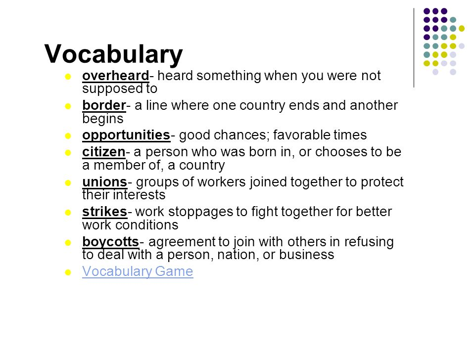 Vocabulary overheard- heard something when you were not supposed to border- a line where one country ends and another begins opportunities- good chanc