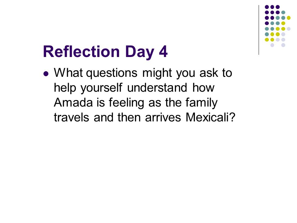 Reflection Day 4 What questions might you ask to help yourself understand how Amada is feeling as the family travels and then arrives Mexicali?